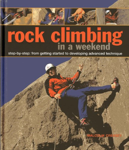 9780754827634: Rock Climbing in a Weekend: Step-by-Step: From Getting Started to Developing Advanced Technique