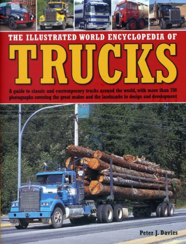 9780754827641: The Illustrated World Encyclopedia of Trucks: A Guide to Classic and Contemporary Trucks Around the World, with More Than 700 Photographs Covering the