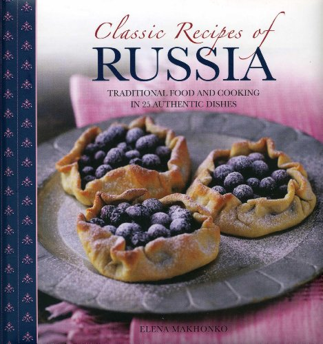 9780754827689: Classic Recipes of Russia: Traditional Food and Cooking in 25 Authentic Dishes