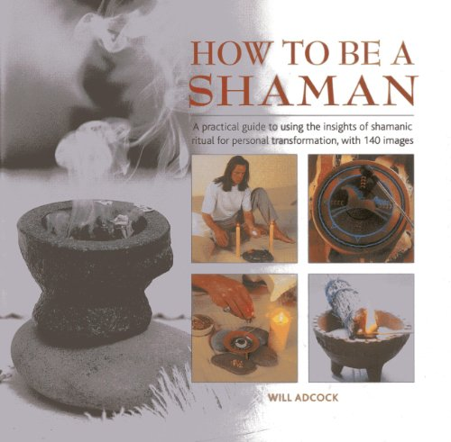 9780754827726: How to be a Shaman: A Practical Guide to Using the Insights of Shamanic Ritual for Personal Transformation, with 140 Images