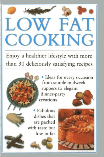 Low Fat Cooking: Enjoy a Healthier Lifestyle with More Than 30 Deliciously Satisfying Recipes: ...