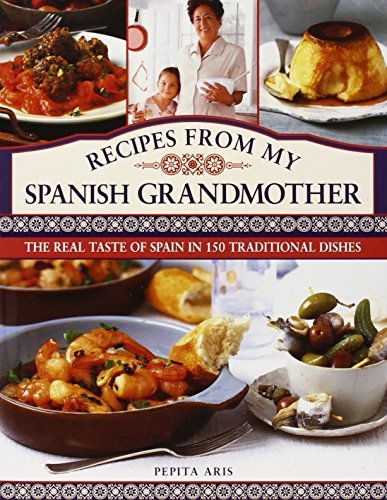 9780754827795: Recipes From My Spanish Grandmother: The Real Taste of Spain in 150 Traditional Dishes
