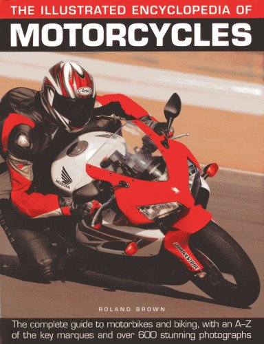 9780754827801: The Illustrated Encyclopedia of Motorcycles: The Complete Guide to Motorbikes and Biking, with an A-Z of the Key Marques and Over 600 Stunning Photogr