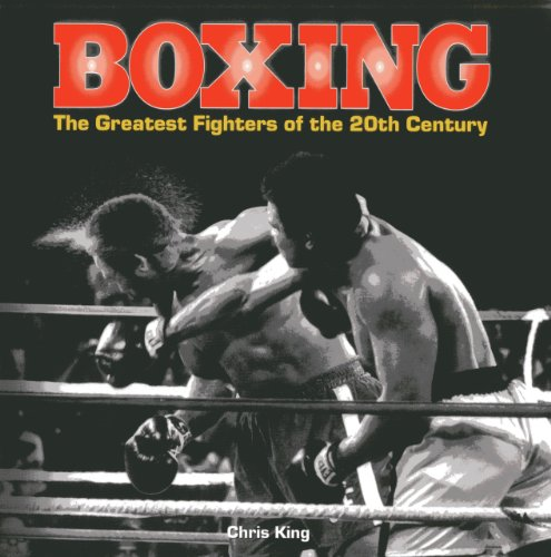 9780754828167: Boxing: The Greatest Fighters of the 20th Century: A Complete Guide to the Top Names in Boxing, Shown in Over 200 Dynamic Photographs