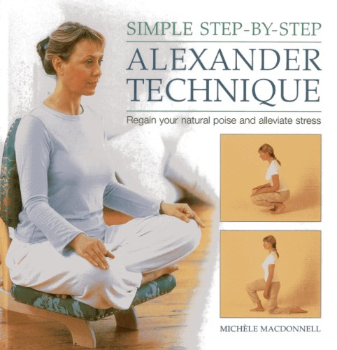 9780754828327: Simple Step-By-Step Alexander Technique: Regain Your Natural Poise and Alleviate Stress