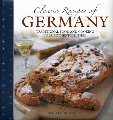 9780754828372: Classic Recipes of Germany: Traditional Food and Cooking in 25 Authentic Dishes