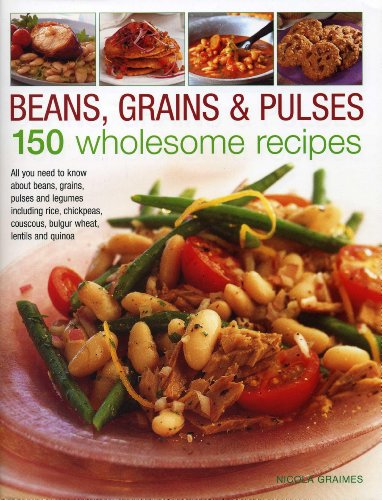 9780754828501: Beans, Grains & Pulses: 150 Wholesome Recipes: All You Need To Know About Beans, Grains, Pulses And Legumes Including Rice, Chickpeas, Couscous, Bulgur Wheat, Lentils And Quinoa