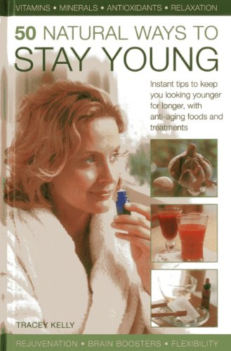 9780754828679: 50 Natural Ways To Stay Young: Instant Tips To Keep You Looking Younger For Longer, With Anti-Ageing Foods And Treatments
