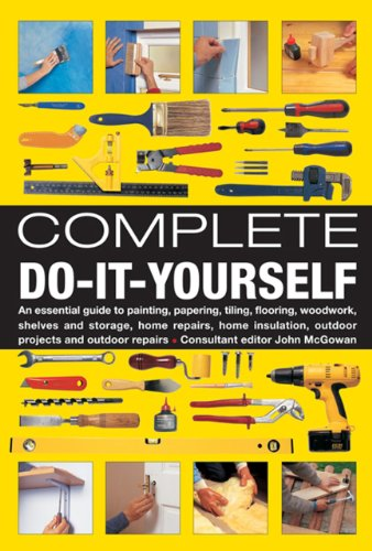 Complete Do-It-Yourself: An Essential Guide To Painting, Papering, Tiling, Flooring, Woodwork, ...