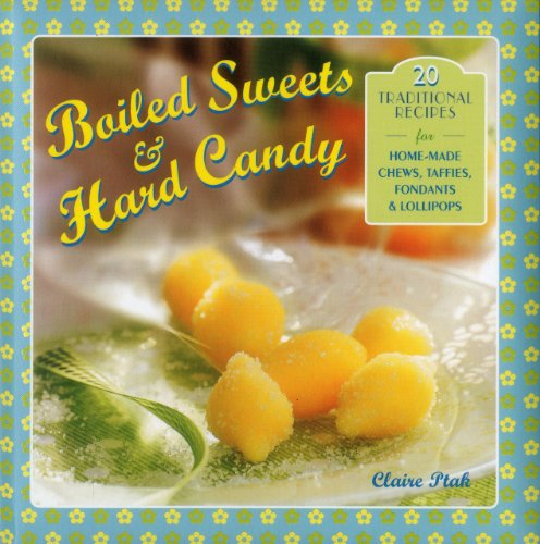 9780754828860: Boiled Sweets & Hard Candy: 20 Traditional Recipes For Home-Made Chews, Taffies, Fondants & Lollipops