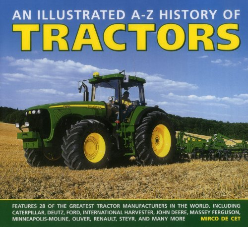 9780754828976: An Illustrated A-Z History Of Tractors: Features 28 Of The Greatest Tractor Manufacturers In The World, Including Caterpillar, Deutz, Ford, ... Moline, Oliver, Renault, Steyr And Many More.