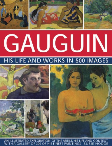 9780754829140: Gauguin: His Life & Works in 500 Images: An Illustrated Exploration Of The Artist, His Life And Context, With A Gallery Of 300 Of His Finest Paintings