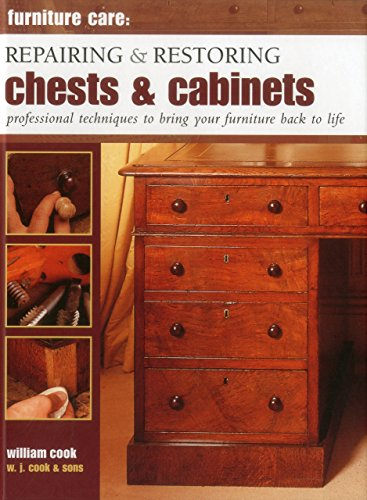 9780754829164: Furniture Care: Repairing and Restoring Chests & Cabinets: Professional Techniques To Bring Your Furniture Back To Life