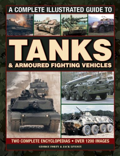 9780754829263: A Complete Illustrated Guide to Tanks & Armoured Fighting Vehicles: Two Complete Encyclopedias: Over 1200 Images