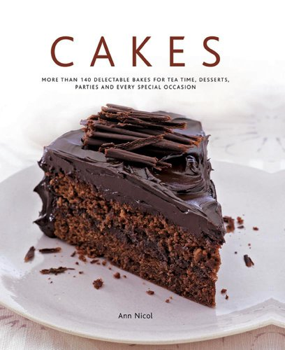 9780754829331: Cakes: More Than 140 Delectable Bakes for Tea Time, Desserts, Parties and Every Special Occasion