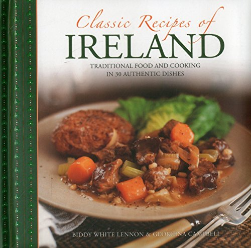 Classic Recipes of Ireland: Traditional Food And Cooking In 30 Authentic Dishes: White-Lennon, ...