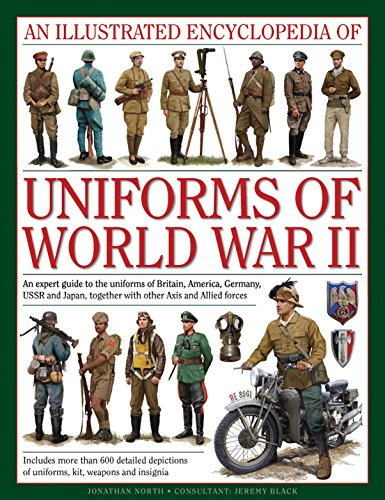 9780754829881: An Illustrated Encyclopedia of Uniforms of World War II: An Expert Guide To The Uniforms Of Britain, America, Germany, Ussr And Japan, Together With Other Axis And Allied Forces