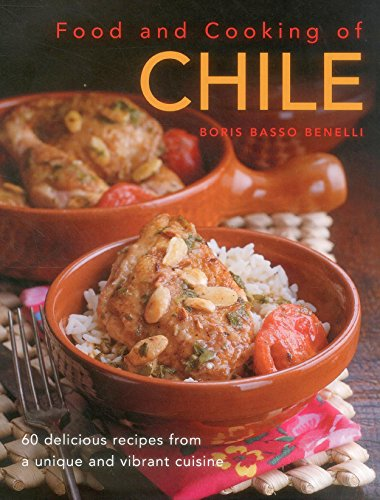 9780754829898: Food and Cooking of Chile: 60 Delicious Recipes from a Unique and Vibrant Cuisine