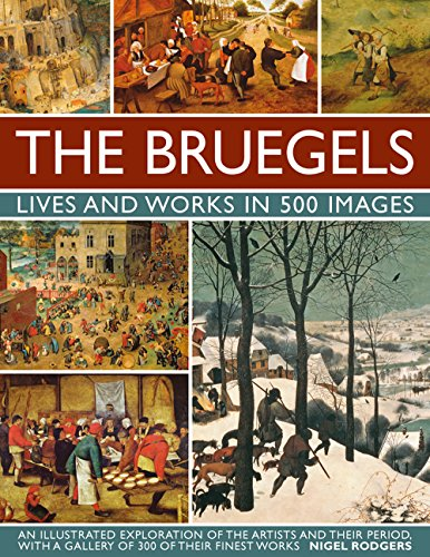 9780754830245: The Bruegels: Lives & Works In 500 Images (New A): An Illustrated Exploration Of The Artists And Their Period, With A Gallery Of 300 Of Finest Works