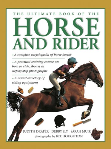 9780754830351: The Ultimate Book of the Horse and Rider: A complete encyclopedia of horse breeds; a practical training course on how to ride, shown in step-by-step photographs; a visual directory of riding equipment