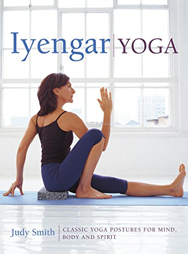 9780754830764: Iyengar Yoga: Classic Yoga Postures for Mind, Body and Spirit