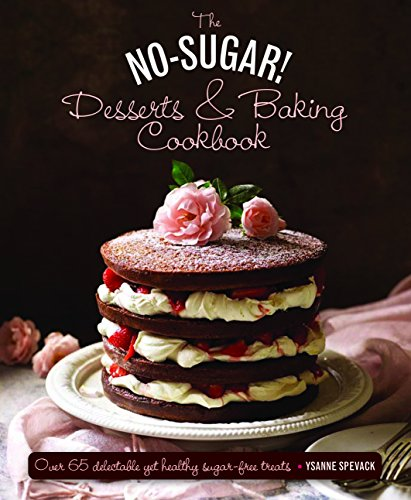 9780754830801: The No Sugar! Desserts & Baking Book: Over 65 Delectable Yet Healthy Sugar-Free Treats