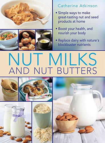 9780754830887: Nut Milks and Nut Butters: Simple Ways to Make Great-Tasting Nut and Seed Products at Home