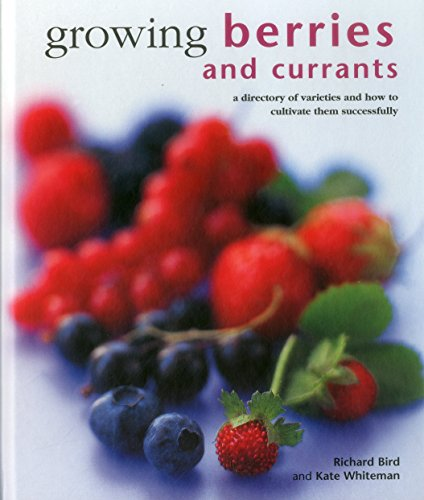 Growing Berries and Currants: A Directory of: Richard Bird, Kate