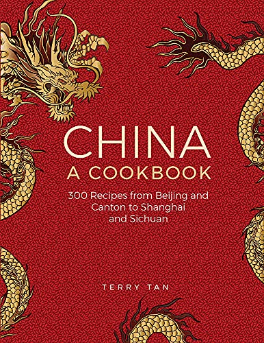 9780754831006: China: A Cookbook: 300 Classic Recipes From Beijing And Canton, To Shanghai And Sichuan