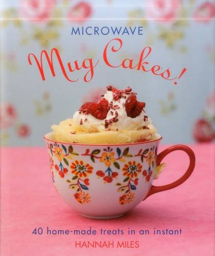 9780754831365: Microwave Mug Cakes!: 40 Home-Made Treats In An Instant