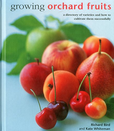 Growing Orchard Fruits: A Directory of Varieties: Richard Bird, Kate