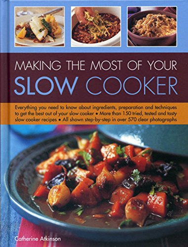 9780754831457: Making the Most of Your Slow Cooker: Everything You Need To Know About Ingredients, Preparation And Techniques To Get The Best Out Of Your Slow Cooker