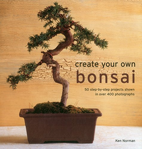 9780754831464: Create Your Own Bonsai: 50 Step-By-Step Projects Shown In Over 400 Photographs