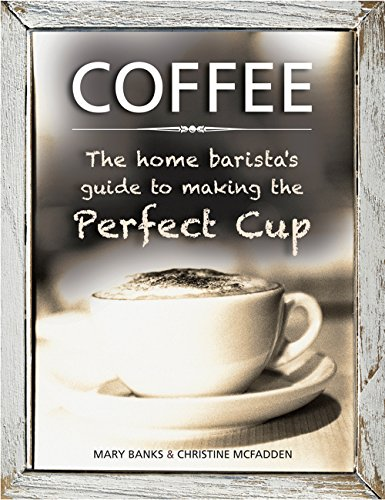 9780754831488: Coffee: The Home Barista's Guide to Making the Perfect Cup