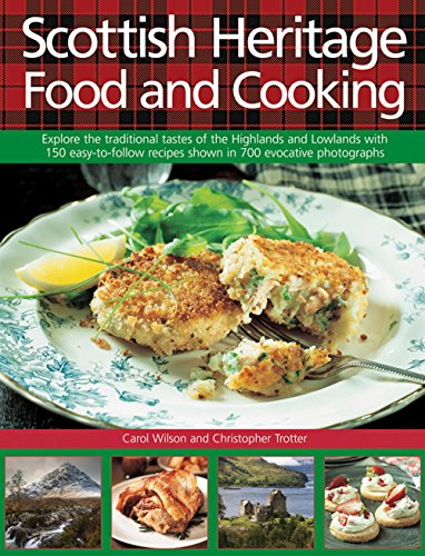 9780754831495: Scottish Heritage Food and Cooking: Explore The Traditional Tastes Of The Highlands And Lowlands With 150 Easy-To-Follow Recipes Shown In 700 Evocative Photographs