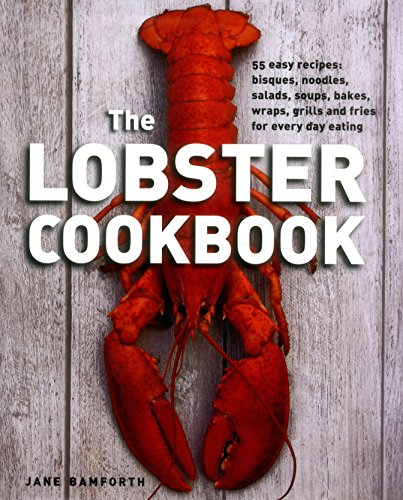 9780754831549: The Lobster Cookbook: 55 Easy Recipes: Bisques, Noodles, Salads, Soups, Bakes, Wraps, Grills And Fries For Every Day Eating