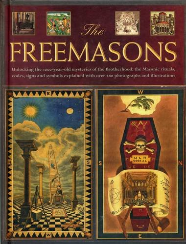 9780754831969: Freemasons: Unlocking the 1000-Year-Old Mysteries of the Brotherhood: The Masonic Rituals, Codes, Signs and Symbols Explained with Over 200 Photographs and Illustrations