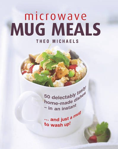 9780754832850: Microwave Mug Meals: 50 Delectably Tasty Home-Made Dishes In An Instant... And Just A Mug To Wash Up
