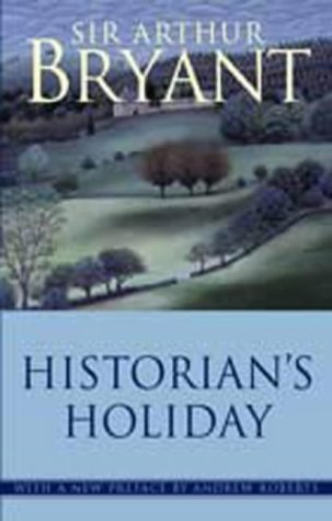 Historian's Holiday (9780755101443) by Arthur Bryant