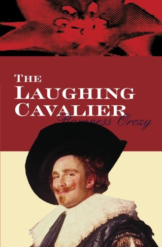 The Laughing Cavalier: Orczy, Baroness