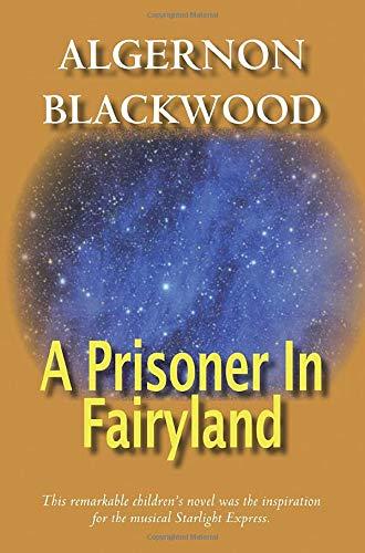 A Prisoner In Fairyland: Blackwood, Algernon