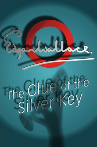 The Clue Of The Silver Key: Edgar Wallace