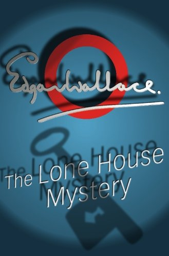 The Lone House Mystery: Edgar Wallace