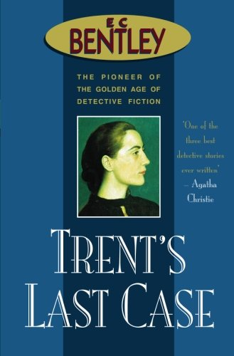 Trent's Last Case (Philip Trent) (9780755115839) by E.C. Bentley