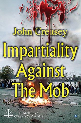 Impartiality Against The Mob: (Writing as JJ Marric) (Gideon of Scotland Yard): Creasey, John