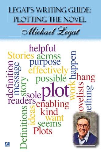 Legat's Writing Guide: Plotting The Novel: Legat, Michael