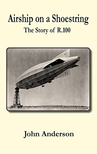 9780755207350: Airship on a Shoestring the Story of R 100