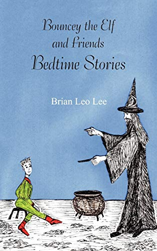 Bouncey the Elf and Friends - Bedtime Stories: Brian Leo Lee