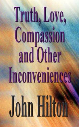 9780755211487: Truth, Love, Compassion and Other Inconveniences