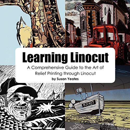 Learning Linocut: A Comprehensive Guide to the: Susan Yeates